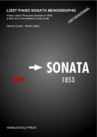 LISZT PIANO SONATA MONOGRAPHS - Franz Liszt's Precursor Sonata of 1849: a trial run in the Master's inner circle by Gerard Carter and Martin Adler